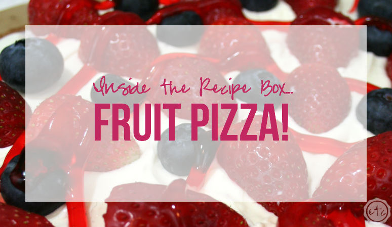 Inside the Recipe Box... Fruit Pizza! Happily Ever After, Etc.