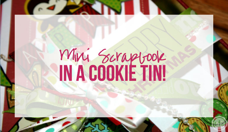Mini Scrapbook In a Cookie Tin with Happily Ever After, Etc.