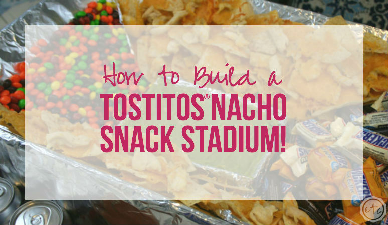 How to Build a TOSTITOS® Nacho Snack Stadium! with Happily Ever After, Etc.