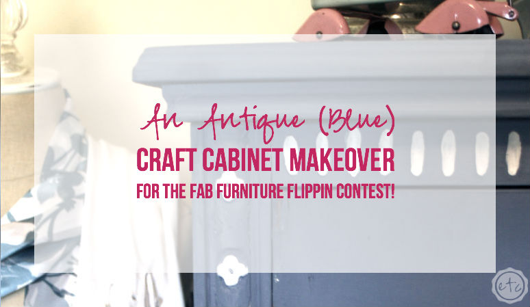 An Antique (Blue) Craft Cabinet Makeover for the Fab Furniture Flippin Contest!