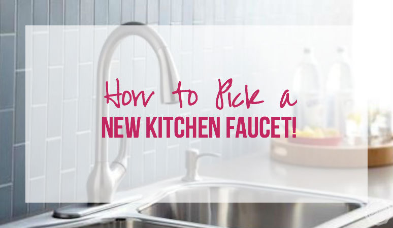 How to Pick a New Kitchen Faucet... and free checklist! With Happily Ever After, Etc.