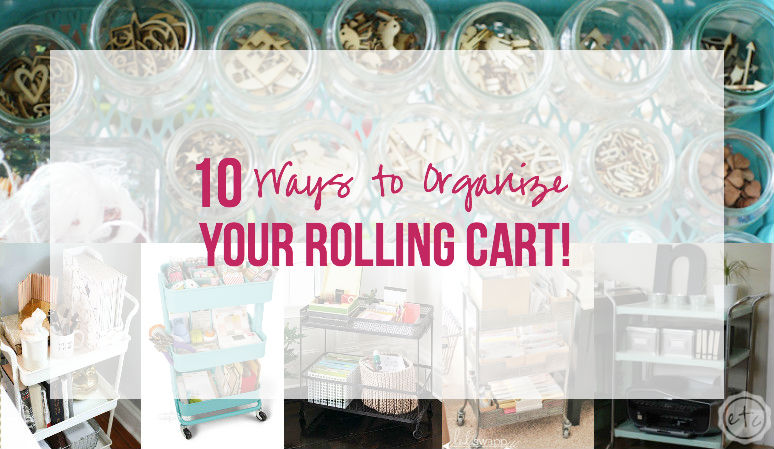 10 Ways to Organize your Rolling Cart!