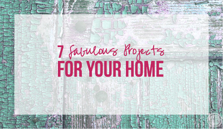 7 Fabulous Projects for Your Home with Happily Ever After, Etc.