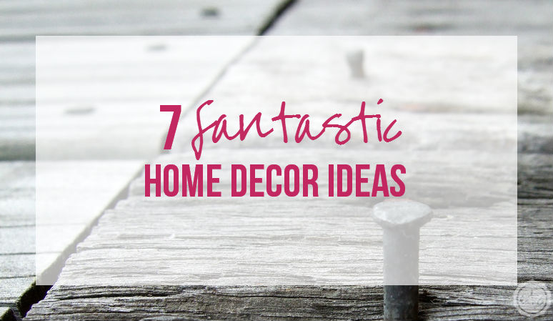 7 Fantastic Home Decor Ideas with Happily Ever After, Etc