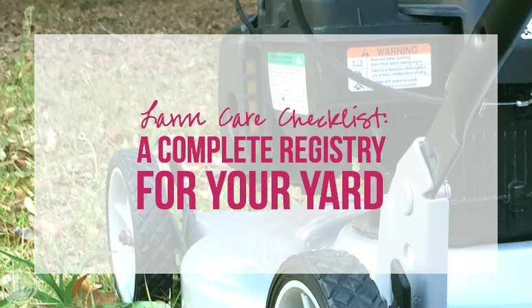 Lawn Care Checklist: A Complete Registry for your Yard