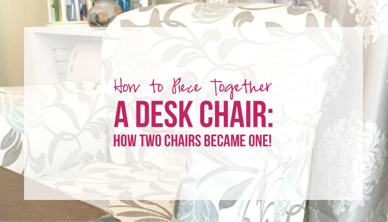 How to Piece Together a Desk Chair: How Two Chairs Became One!