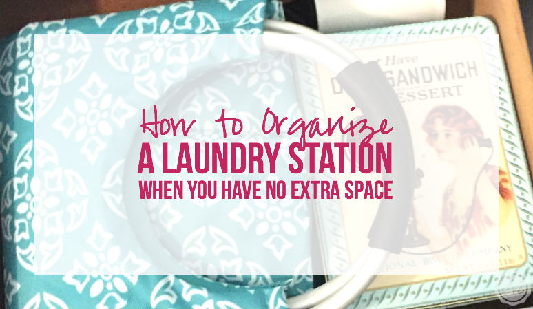How to Organize a Laundry Station when you have NO Extra Space