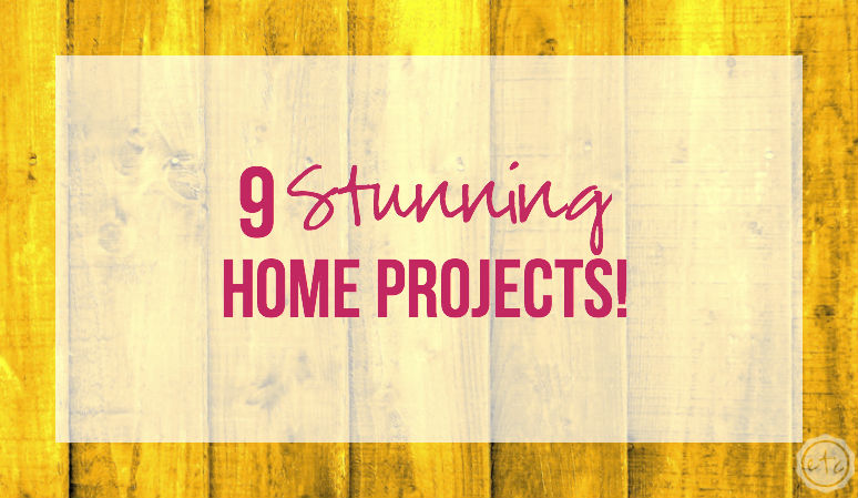 9 Stunning Home Projects!