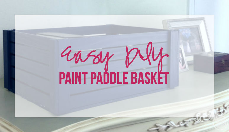 Easy DIY Paint Paddle Basket
