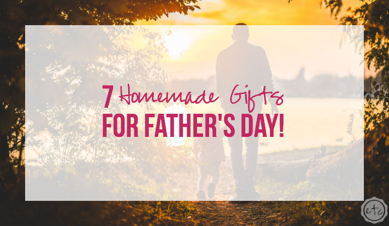 7 Homemade Gifts for Father's Day