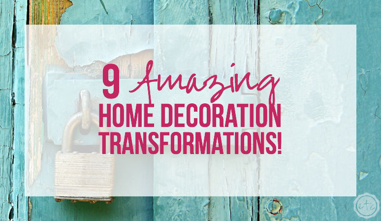 9 Amazing Home Decoration Transformations!