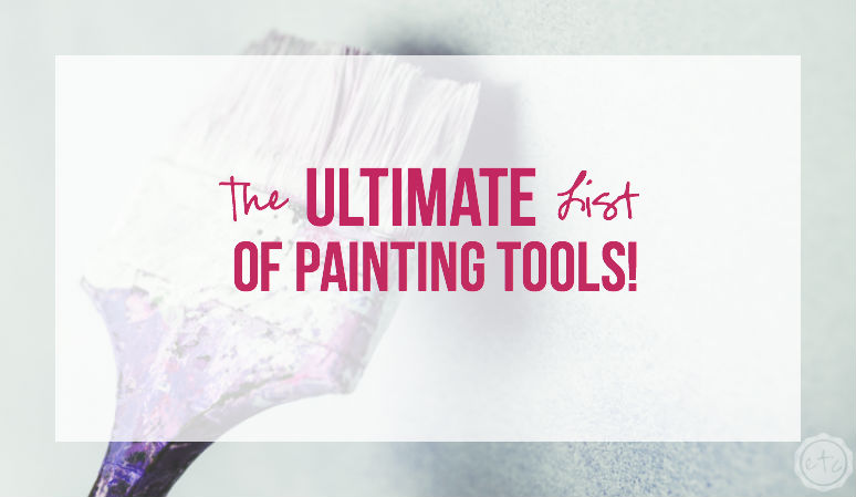 The ULTIMATE List of Painting Tools! with Happily Ever After, Etc.