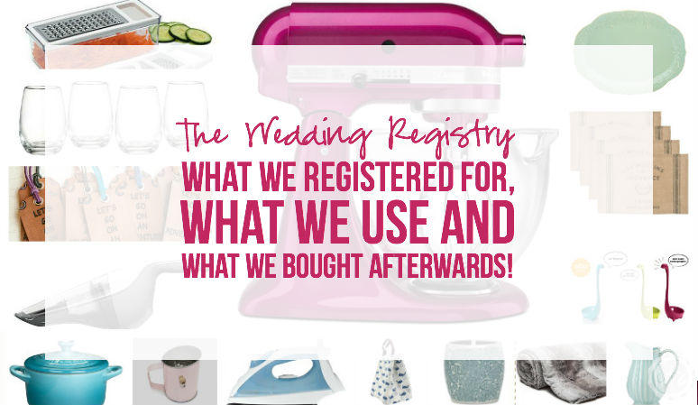 The Wedding Registry… What We Registered for, WHAT We Use and What I WISH We Had!