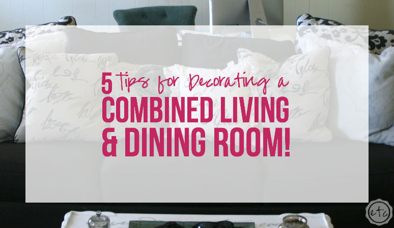 5 Tips for Decorating a Combined Living & Dining Room - Happily Ever ...