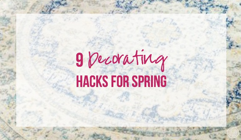 9 Decorating Hacks for Spring
