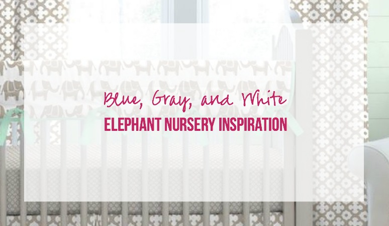 Blue, Gray and White Elephant Nursery Inspiration