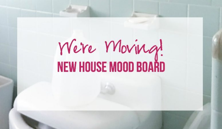 We're Moving! A sneak peek at the new house and a New House Mood Board!