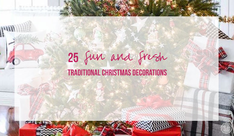 25 Fun and Fresh Traditional Christmas Decorations