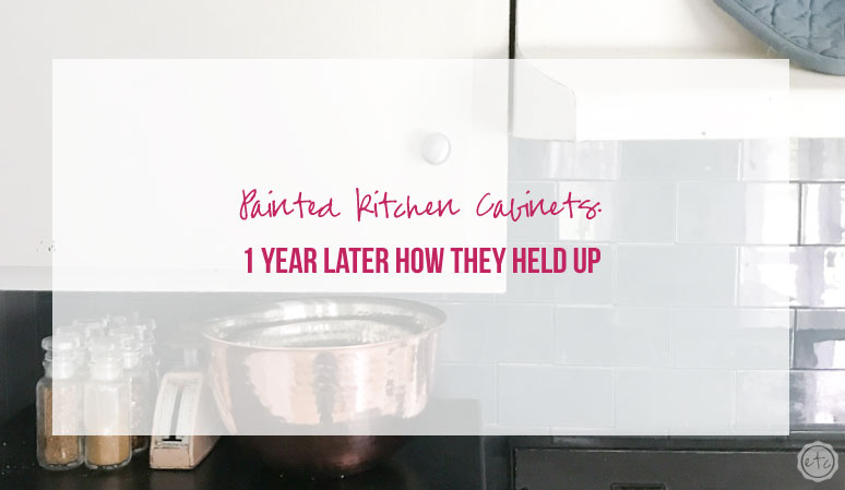 Painted Kitchen Cabinets: 1 Year Later How they Held Up