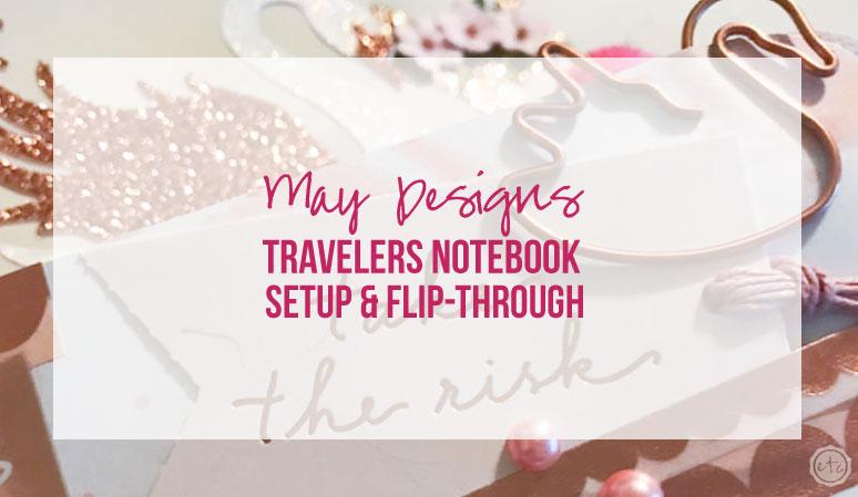 May Designs Travelers Notebook Setup & Flip-through