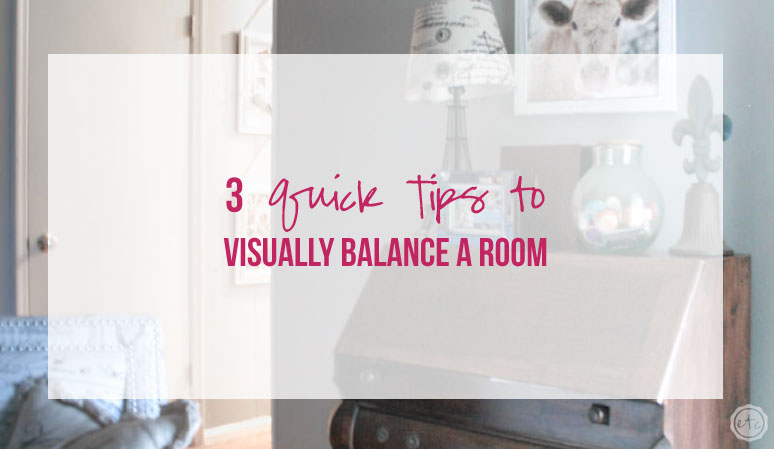 3 Quick Tips to Visually Balance a Room
