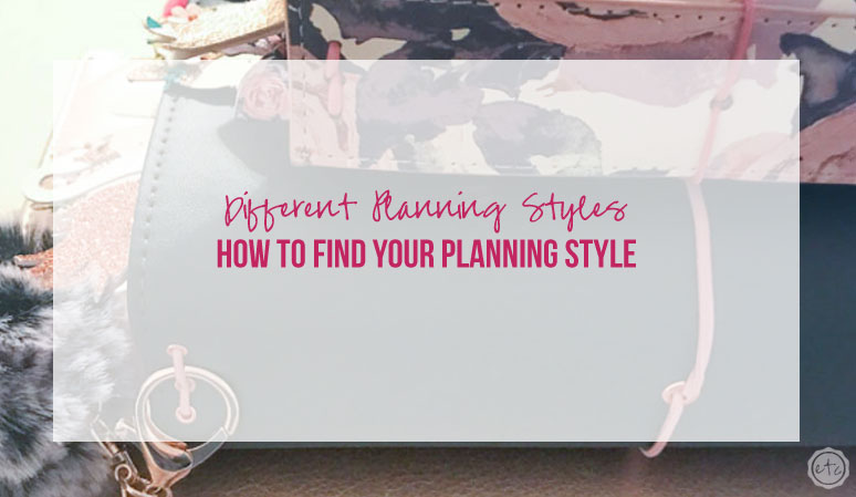 Different Planning Styles: How to find YOUR Planning Style