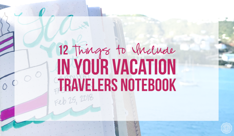 12 Things to Include in a Vacation Travelers Notebook