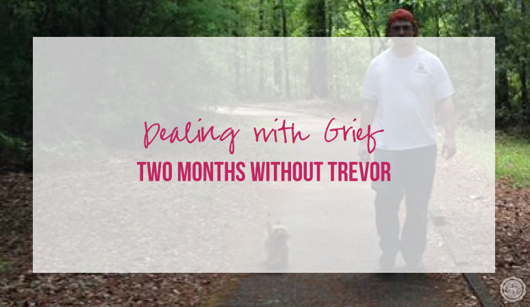 Dealing with Grief – Two Months Without Trevor