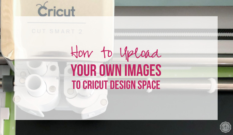 How to Upload Your Own Images to Cricut Design Space