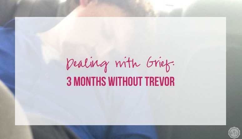 Dealing with Grief: 3 Months Without Trevor