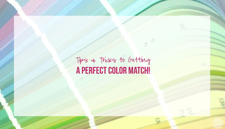 Tips & Tricks to Getting a Perfect Color Match!