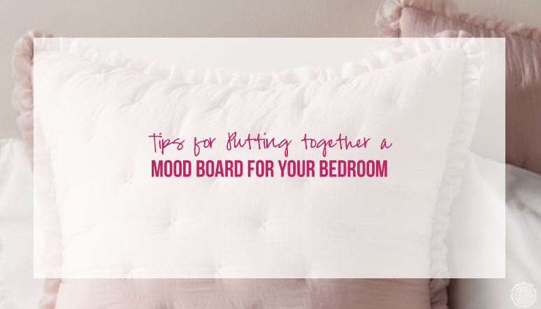 Tips for Putting Together a Mood Board for your Bedroom