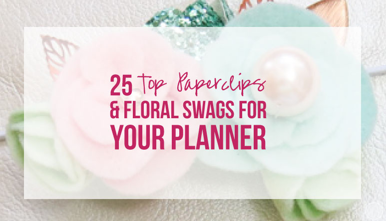 25 Top Paperclips and Floral Swags for Your Planner