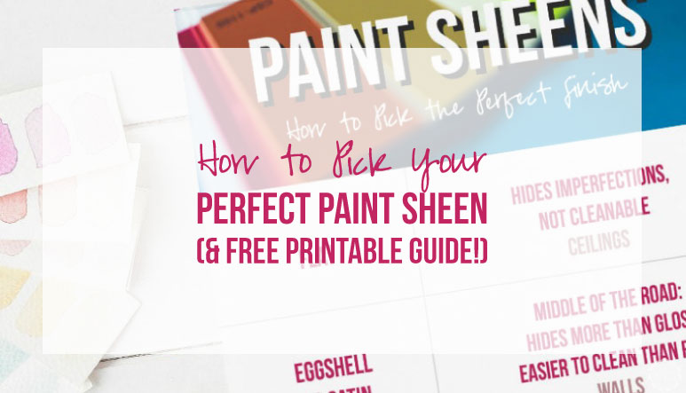 How to Pick YOUR Perfect Paint Sheen (& FREE Printable Guide!)