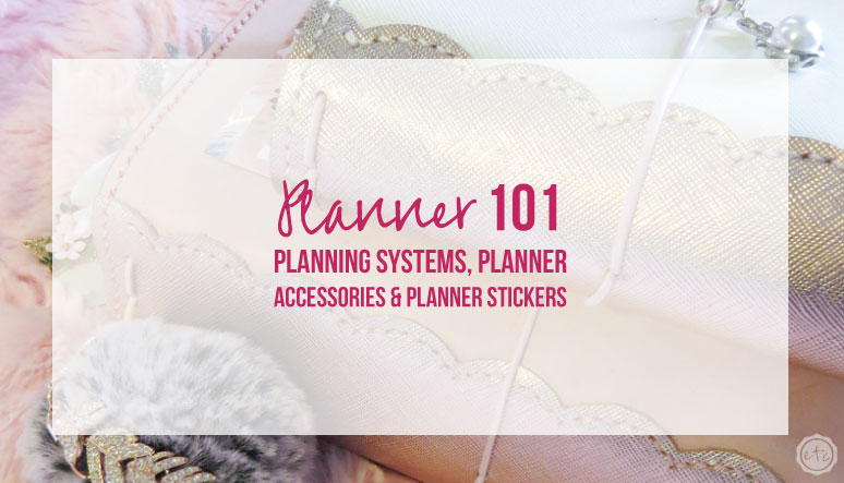 Planner 101: Planning Systems, Planner Accessories & Planner Stickers