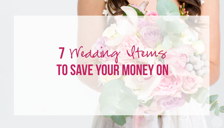 7 Wedding Items to Save Your Money On