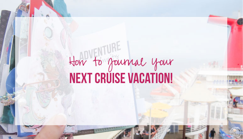 How to Journal Your Next Cruise Vacation!