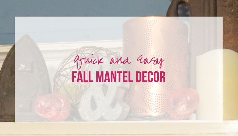 Quick and Easy Fall Mantel Decor