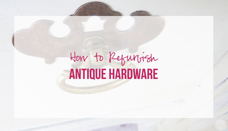 How to Refurbish Antique Hardware