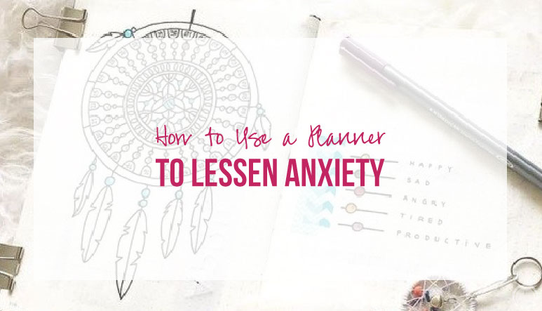 How to Use a Planner to Lessen Anxiety