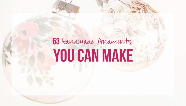 53 Handmade Ornaments YOU Can Make