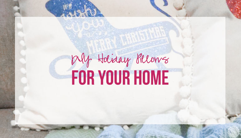 DIY Holiday Pillows for your Home