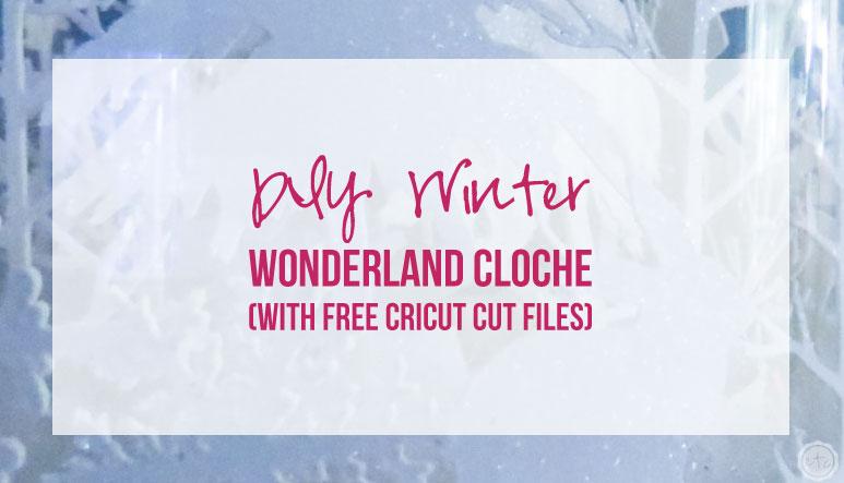 DIY Winter Wonderland Cloche (with FREE Cricut Cut Files)