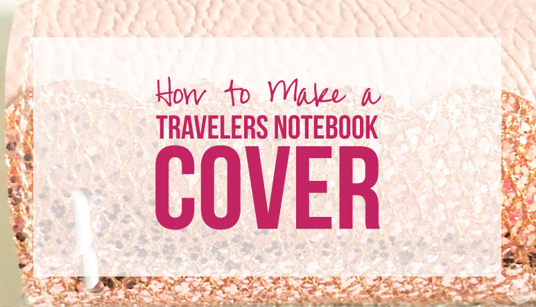 How to Make a Travelers Notebook Cover