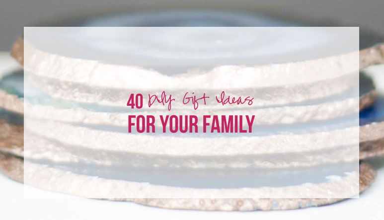 40 DIY Gift Ideas for Your Family