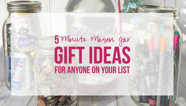5 Minute Mason Jar Gift Ideas for Anyone on Your List