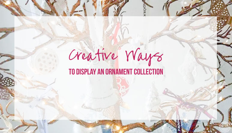 Creative Ways to Display an Ornament Collection