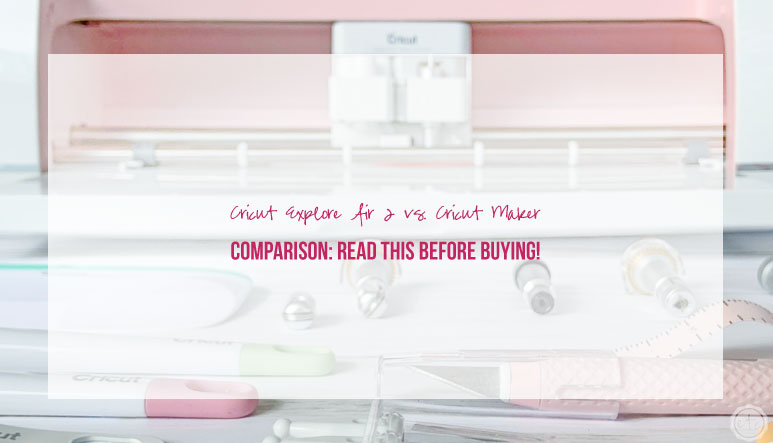 Cricut Explore Air 2 vs. Cricut Maker Comparison: Read This Before Buying!