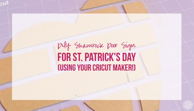 DIY Shamrock Door Sign for St. Patrick's Day (using your Cricut Maker!)