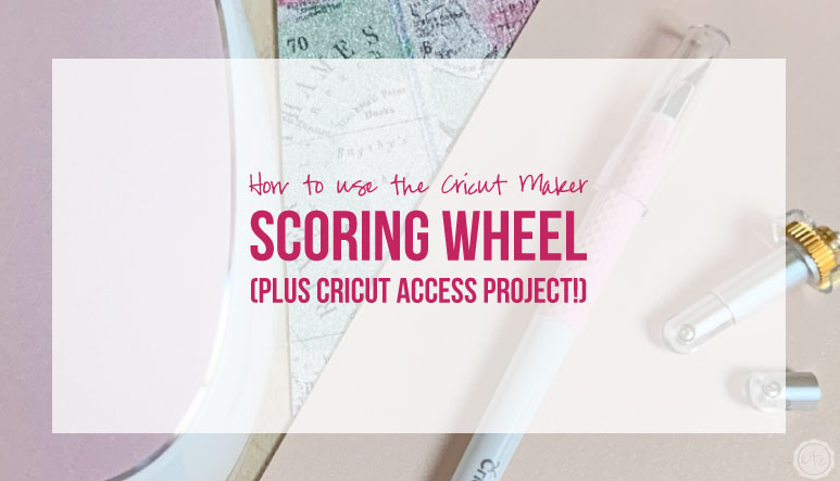 How to use the Cricut Maker Scoring Wheel (Plus Cricut Access Project!)